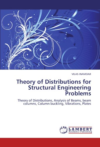 Theory of Distributions for Structural Engineering Problems: Theory of Distributions, Analysis of Beams, beam columns, Column buckling, Vibrations, Plates