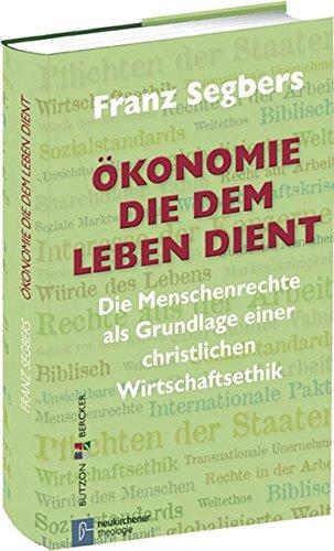 Ökonomie, die dem Leben dient: Die Menschenrechte als Grundlage einer christlichen Wirtschaftsethik