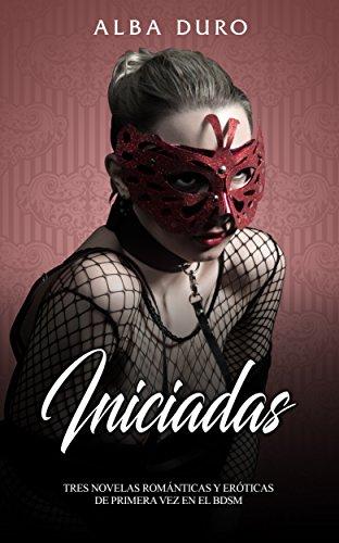 Iniciadas: Tres Novelas Románticas y Eróticas de Primera Vez en el BDSM (Colección de