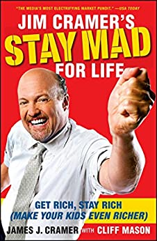 Jim Cramer's Stay Mad for Life: Get Rich, Stay Rich (Make Your Kids Even Richer) (English Edition)