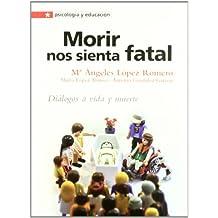Morir nos sienta fatal: Diálogos a vida y muerte (Psicologia y educación)
