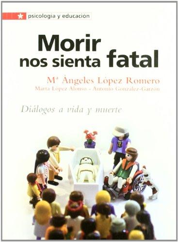 Morir nos sienta fatal: Diálogos a vida y muerte (Psicologia y educación) por María Ángeles López Romero