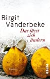 Das lässt sich ändern: Roman - Birgit Vanderbeke