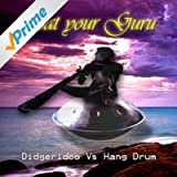 Didgeridoo vs Hang drum