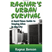 Ragnar's Urban Survival: A Hard-Times Guide to Staying Alive in the City: A Hard Times Guide to Staying Alive in the City