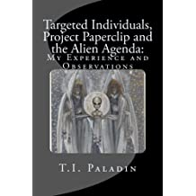 Targeted Individuals, Project Paperclip and the Alien Agenda: My Experience and Observations