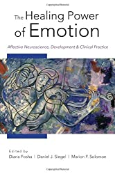 The Healing Power of Emotion - Affective Neuroscience Development and Clinical Practice