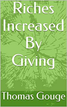 Riches Increased By Giving (English Edition) di [Gouge, Thomas]