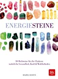Energiesteine: 50 Heilsteine für die Chakren: natürliche Gesundheit, Kraft & Wohlbefinden (BLV) -