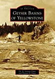 Geyser Basins of Yellowstone (Images of America) (English Edition)