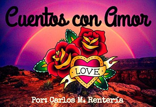 Cuentos con Amor por Carlos Manuel Rentería de la Cruz