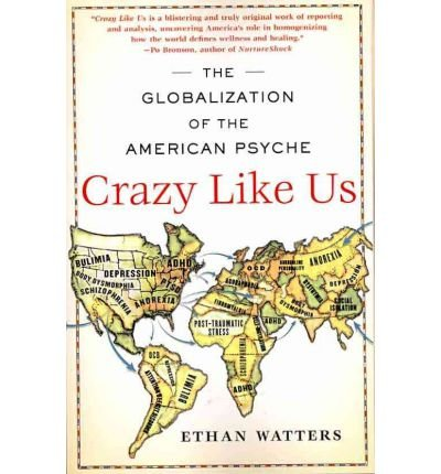 [( By Watters, Ethan( Author )Crazy Like Us: The Globalization of the American Psyche Paperback Mar- 22-2011 )]