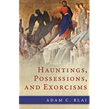 Hauntings, Possessions, and Exorcisms (English Edition)