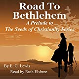 Road to Bethlehem: A Prelude to the Seeds of Christianity Series