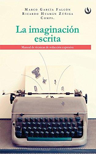 La imaginación escrita: Manual de técnicas de redacción expresiva