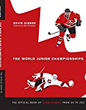 The World Junior Championships, The Official Book of Team Canada from Eh to Zed