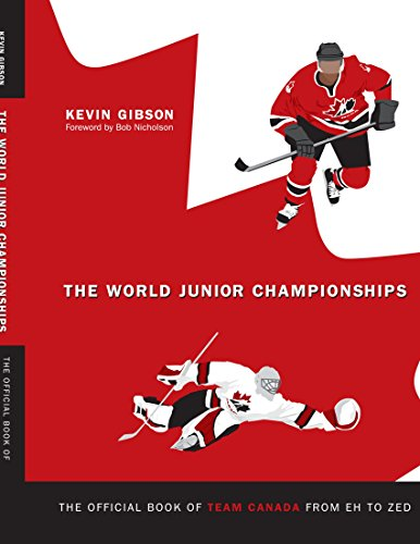 The World Junior Championships, The Official Book of Team Canada from Eh to Zed: 1 por Kevin Gibson