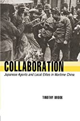 Collaboration: Japanese Agents and Local Elites in Wartime China by Timothy Brook (2007-03-01)