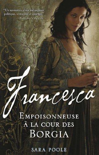 Télécharger en ligne Francesca, Empoisonneuse à la cour des Borgia (MI.POLE ROMAN) pdf