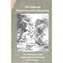 The Death & Resurrection of the Beloved Son – the Transformation of Child Sacrifice & Christianity (Paper)
