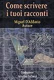 Scarica Libro Come scrivere i tuoi racconti (PDF,EPUB,MOBI) Online Italiano Gratis
