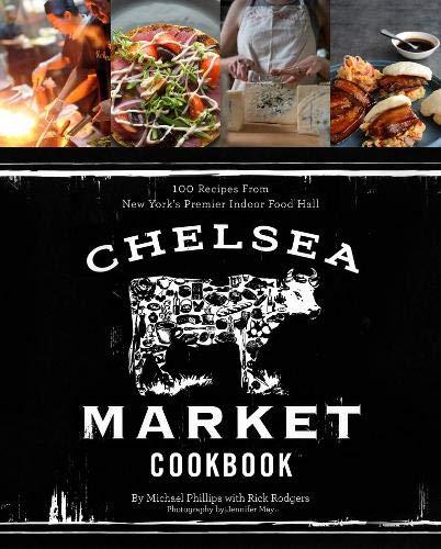 Chelsea Market Cookbook por Michael W. Phillips Jr.