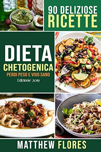 dieta chetogenica: guida completa per mangiare sano, perdere peso e vivere meglio. 90 deliziose ricette. inizia il tuo stile di vita chetogenico