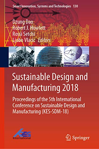 Sustainable Design and Manufacturing 2018: Proceedings of the 5th International Conference on Sustainable Design and Manufacturing (KES-SDM-18) (Smart ... and Technologies Book 130) (English Edition)