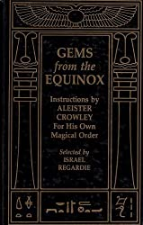 Gems from the Equinox: Instructions by Aleister Crowley for His Own Magical Order by Aleister Crowley (1984-09-02)