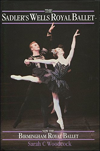 Dancing Wells: History of the Sadler's Wells Royal Ballet, Now the Birmingham Royal Ballet por Sarah C. Woodcock
