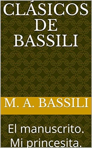 CLÁSICOS DE BASSILI: El manuscrito. Mi princesita. por M. A. Bassili