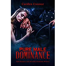 Attract Women: Pure Male Dominance: Gain Respect And Sexually Dominate Women Dating And Relationship Advice For The Alpha Man