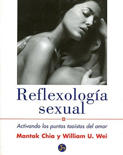Reflexología sexual: Activando los puntos taoístas del amor por Mantak Chia