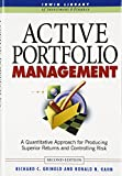 Active Portfolio Management: A Quantitative Approach for Producing Superior Returns and Selecting Superior Returns and Controlling Risk: A ... Managers (Basic Engineering Series and Tools)