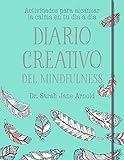 Diario creativo del mindfulness: Actividades para alcanzar la calma en tu día a día