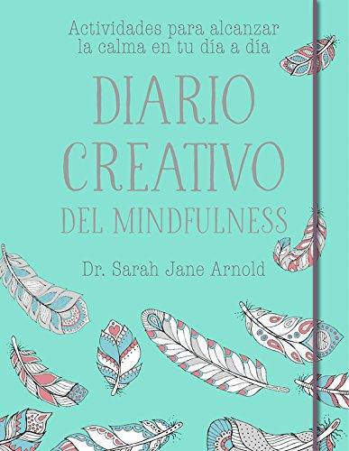Diario creativo del mindfulness: Actividades para alcanzar la calma en tu día a día (OBRAS...