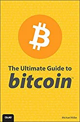 The Ultimate Guide to Bitcoin by Michael Miller (2014-11-06)