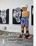 Georg Baselitz: Gemälde und Skulpturen, Painting & Sculpture, 1960–2008