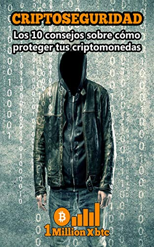 CRIPTOSEGURIDAD: Los 10 consejos para proteger tus criptomonedas (1Millionxbtc)