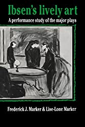 Ibsen's Lively Art: A Performance Study of the Major Plays by Frederick J. Marker (2008-08-21)
