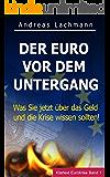 DER EURO VOR DEM UNTERGANG: Was Sie jetzt über das Geld und die Krise wissen sollten! (Klartext Eurokrise 1)