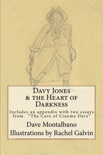Davy Jones & the Heart of Darkness: Includes an appendix. 2 essays from the Cave of Cinema Dave por Dave Montalbano