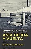 Asia de ida y vuelta: Diario de viaje: El Transiberiano, Mongolia y la Ruta de la Seda (Cuadernos de Bitácora nº 1)