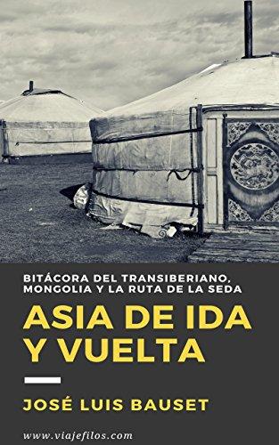 Asia de ida y vuelta: Diario de viaje: El Transiberiano, Mongolia y la Ruta de la Seda (Cuadernos de Bitácora nº 1) por José Luis Bauset Navarro