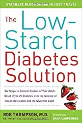 The Low-Starch Diabetes Solution: Six Steps to Optimal Control of Your Adult-Onset (Type 2) Diabetes by Rob Thompson (2009-10-01)