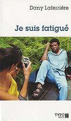 Je Suis Fatigue Nouvelle Edition Revue et Augmentee