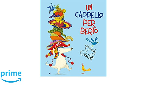 Amazon.it  Un cappello per Berto. Ediz. a colori - Emily Gravett 75e2c49a0f67
