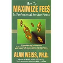 How to Maximize Fees in Professional Service Firms by Alan Weiss (1994-09-02)