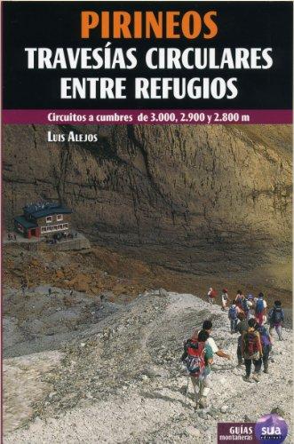 Pirineos travesias circulares entre refugios: Circuitos a cumbres de 3.000, 2.900 y 2.800 m (Guias montañeras)