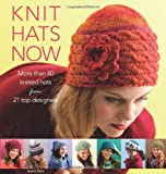 Knit Hats Now: 35 Designs for Women from Classic to Trendsetting (Knitting)